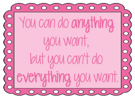 You can do anything you want, but you can't do everything you want