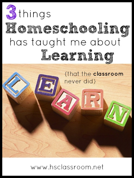 3 Things Homeschooling Has Taught Me About Learning That The Classroom Never Did