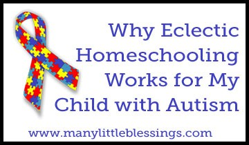 Why Eclectic Homeschooling Works for My Child with Autism