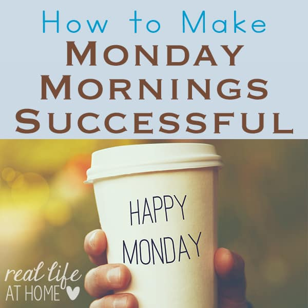 Are your Monday mornings a mess? Here are tips for how to make your Monday mornings successful.