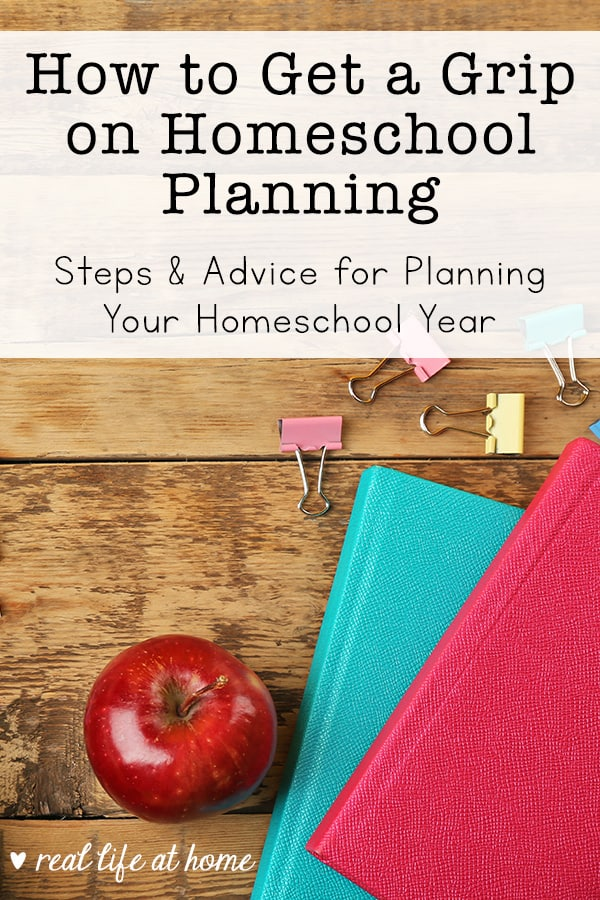How to Get a Grip on Homeschool Planning: Steps for Planning Your Homeschool Year #HomeschoolPlanning #Homeschooling | Real Life at Home