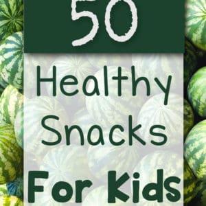 50 Healthy Snacks = Healthy Kids!
