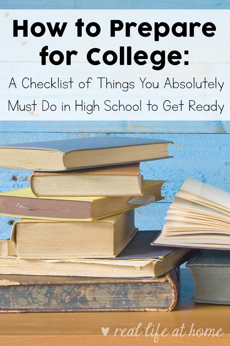 How to Prepare for College: A Checklist of Things You Absolutely Must Do in High School to Get Ready | Real Life at Home